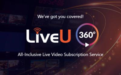 Introducing LiveU 360°- All-Inclusive Live Video Subscription Service